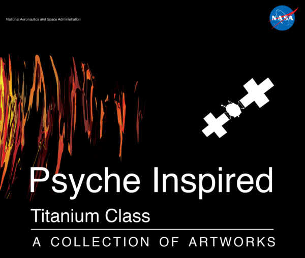 This is the cover of the Psyche Inspired book for the Titanium Class. It shows the title, an outline of the Psyche spacecraft, and an artistic scribble of oranges, reds, and yellows.
