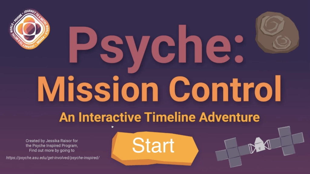 Opening page of the interactive Timeline Adventure. In the centerof the page it says Psyche: Mission Control. At the top left corner is the Psyche badge. The top right corner is an asteroid and the bottom right corner is the psyche spacecraft. In the bottom center of the page says Start.