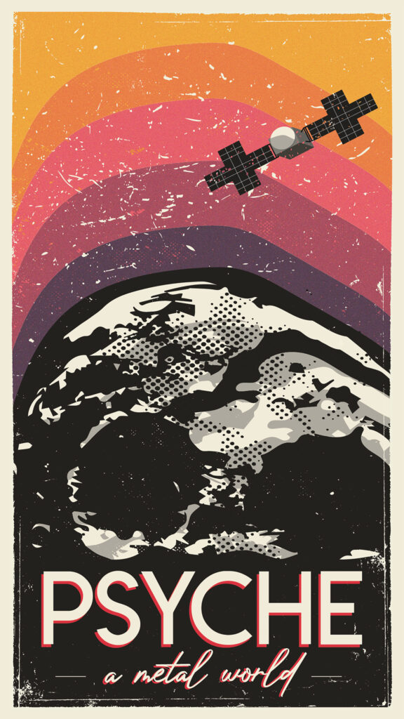"""The poster has a large degree of texture, making it feel worn and aged. The colors are that of the Psyche mission itself, beginning at the cool and dark tones of purple and radiating out of the asteroid into a bright and warm yellow. Nearby, a spacecraft hovers in orbit of the asteroid. The asteroid is in the bottom half of the poster with the words """"Psyche: A metal world"""" written on top of it. Stars twinkle in the space shown."""